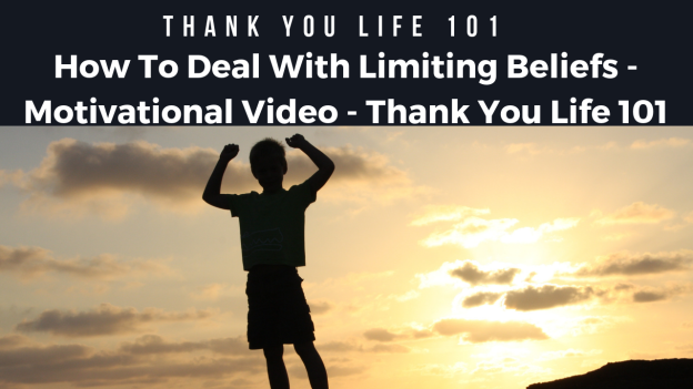 How To Deal With Limiting Beliefs - Motivational Video - Thank You Life 101