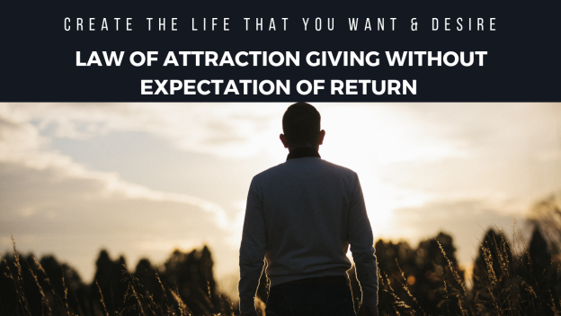 Law Of Attraction Giving Without Expectation Of Return