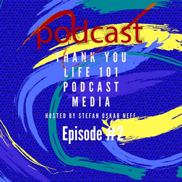 Thank You Life 101 Podcast Hosted By Stefan Oskar Neff Episode #2