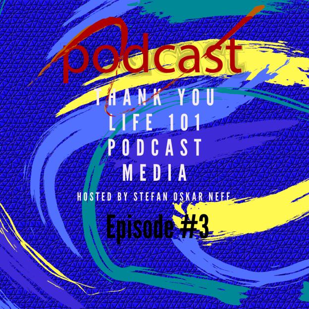 Thank You Life 101 Podcast Hosted By Stefan Oskar Neff Episode #3