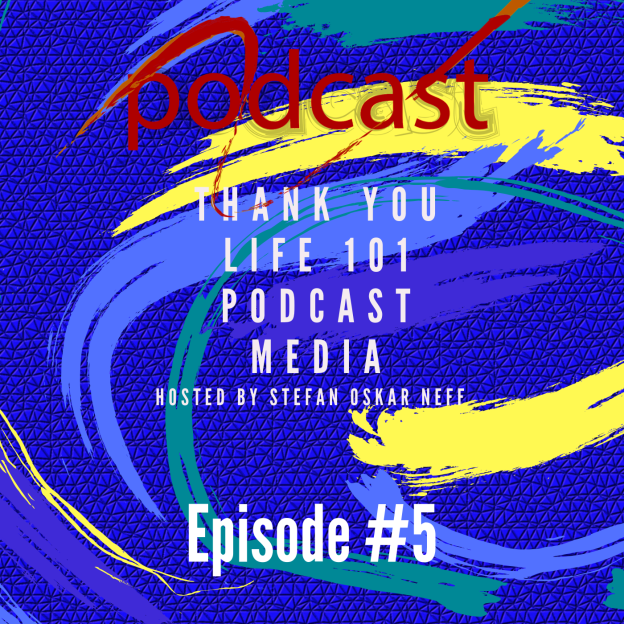 Thank You Life 101 Podcast Hosted By Stefan Oskar Neff Episode #5