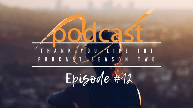 Thank You Life 101 Podcast Season Two Episode #12