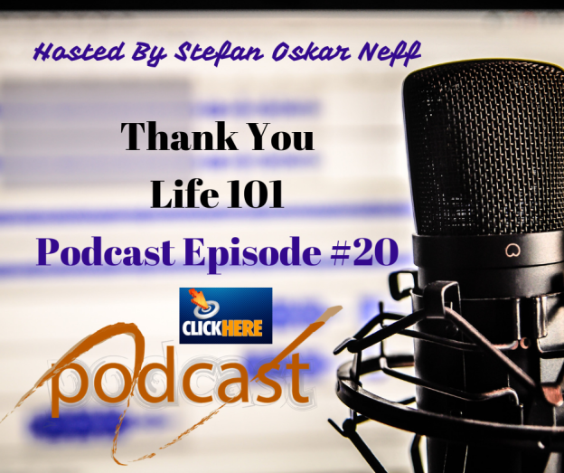 Thank You Life 101 Podcast Episode #20 Hosted By Stefan Oskar Neff