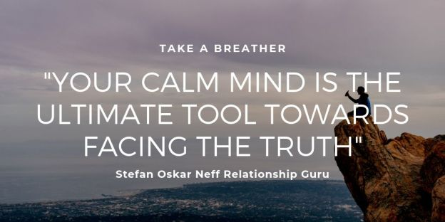 YOUR CALM MIND IS THE ULTIMATE TOOL TOWARDS FACING THE TRUTH Stefan Oskar Neff